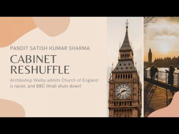 Pt Satish K Sharma on UK Cabinet reshuffle, Welby apology, and a BBC update