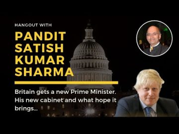 Hangout with Pt Satish K Sharma on Britain's new Prime Minister and his cabinet